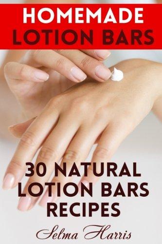 Homemade Lotion Bars: 30 Natural Lotion Bars Recipes: (Homemade Recipes, Homemade Self Care)