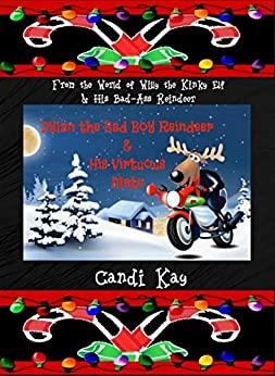 Dylan the Bad Boy Reindeer & His Virtuous Mate (Willy the Kinky Elf & His Bad-Ass Reindeer Book 5) by [Kay, Candi]