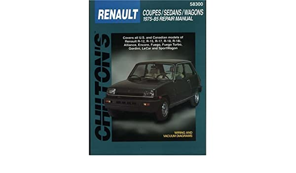 Chiltons Renault Coupes/Sedans/Wagons 1975-85 Repair Manual 1st edition by Chilton (1997) Paperback: Amazon.com: Books