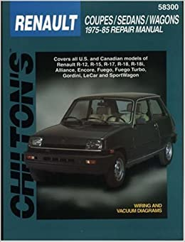 Chiltons Renault Coupes/Sedans/Wagons 1975-85 Repair Manual 1st edition by Chilton (1997) Paperback Paperback – 1709