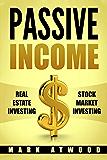 Passive Income: Real Estate Investing + Stock Market Investing (Two Books in One Volume)