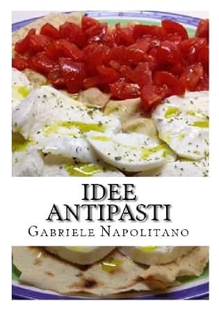 Idee Antipasti (Italian Edition) - Kindle edition by Gabriele