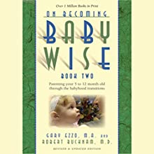 On Becoming Baby Wise, Book Two: Parenting Your Five to Twelve-Month Old Through the Babyhood Transition Audiobook by Gary Ezzo, Robert Bucknam Narrated by William Crockett