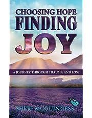 Choosing Hope, Finding Joy: A Journey Through Trauma and Loss