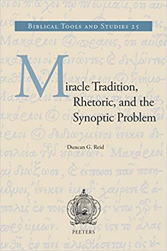 Miracle Tradition, Rhetoric, and the Synoptic Problem (Biblical Tools and Studies)