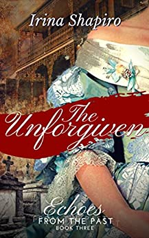 The Unforgiven (Echoes from the Past Book 3) by [Shapiro, Irina]