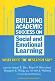 Building Academic Success on Social and Emotional Learning: What Does the Research Say? (The Series on Social Emotional Learning)