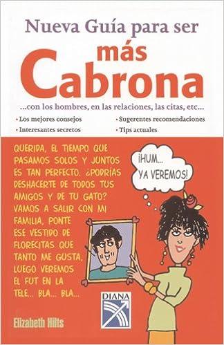 Nueva Guia para ser mas Cabrona con los hombres, en las relaciones, las citas, etc.: Elizabeth Hilts: 0760789215551: Amazon.com: Books