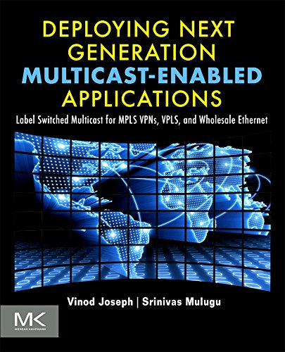 Deploying Next Generation Multicast-enabled Applications: Label Switched Multicast for MPLS VPNs, VPLS, and Wholesale Ethernet