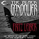 The Black Gondolier Audiobook by Fritz Leiber Narrated by Marc Vietor, David Marantz, L. J. Ganser, Jefferson Slinkard