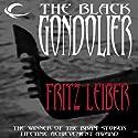 The Black Gondolier Audiobook by Fritz Leiber Narrated by Marc Vietor, David Marantz, L. J. Ganser, Jefferson Slinkard