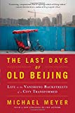 The Last Days of Old Beijing, Michael Meyer, 0802717500