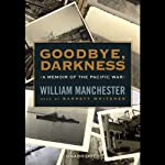 Goodbye, Darkness: A Memoir of the Pacific War | William Manchester