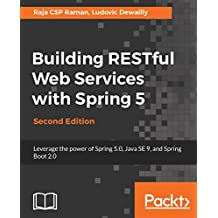 Building RESTful Web Services with Spring 5: Leverage the power of Spring 5.0, Java SE 9, and Spring Boot 2.0, 2nd Edition