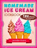 Homemade Ice Cream Cookbook - 150 Amazing Frozen Desserts Recipes