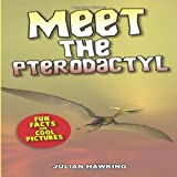Meet the Pterodactyl: Fun Facts and Cool Pictures, Julian Hawking, 1493572601