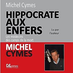 Hippocrate aux enfers : les médecins des camps de la mort | Livre audio