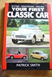 Your First Classic Car: Buying, Renovating, Driving
