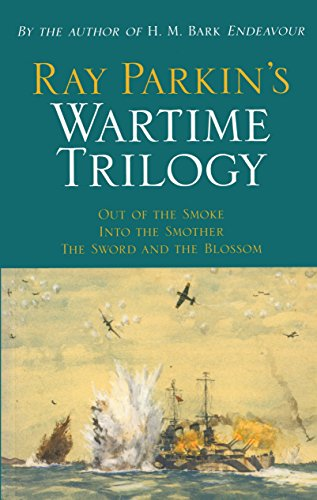 Ray Parkin's Wartime Trilogy: Out of the Smoke; Into the Smother; The Sword and the ()