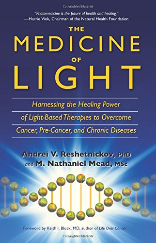 t (Color): Harnessing the Healing Power of Light-Based Therapies to Overcome Cancer, Pre-Cancer, and Other Chronic Diseases (Light Based Therapies)