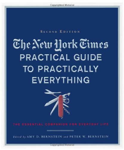 The New York Times Practical Guide to Practically Everything, Second Edition: The Essential Companion for Everyday Life (New York Times Guide To Essential Knowledge)