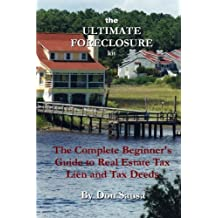 The Ultimate Foreclosure Kit: The Complete Beginner's Guide to Real Estate Tax Lien and Tax Deeds