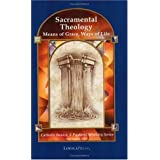 Sacramental Theology: Means of Grace, Way of Life (Catholic Basics: A Pastoral Ministry Series): Means of Grace, Ways of Life