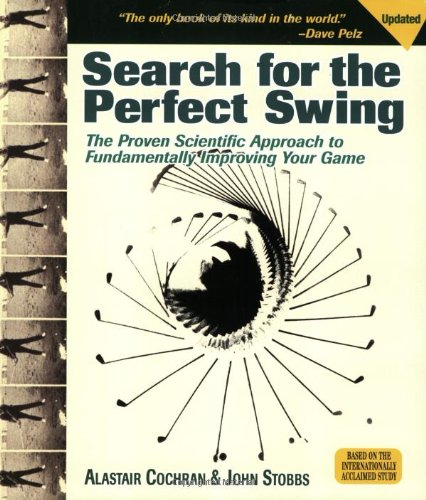 The Search for the Perfect Swing: The Proven Scientific Approach to Fundamentally Improve Your Game ISBN-13 9781572437296