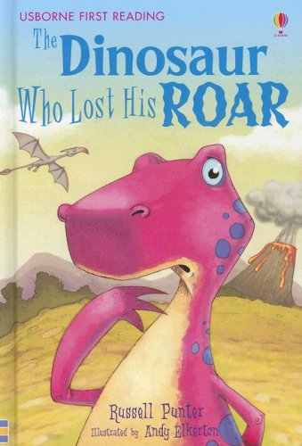 The Dinosaur Who Lost His Roar (Usborne First Reading: Level 3)
