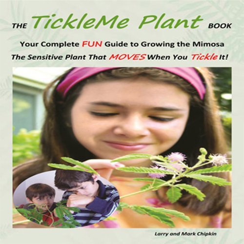 Now with FREE Seed Packet-The Sensitive Plant-Growing the Mimosa-That MOVES When You Tickle It!-The TickleMe Plant Book-Your Complete FUN Guide