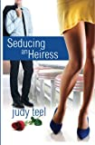 Seducing an Heiress, Judy Teel, 1468143204
