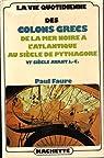 La vie quotidienne des colons grecs de la mer noire à l'Atlantique au siècle de Pythagore par Faure