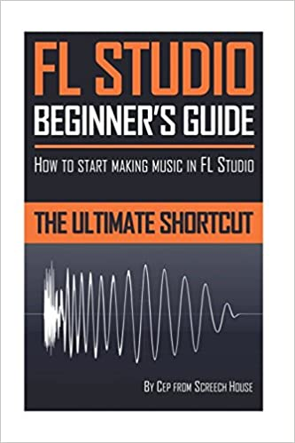 FL Studio Beginners Guide: How to Start Making Music in FL Studio - The Ultimate Shortcut: Amazon.es: Screech House: Libros en idiomas extranjeros