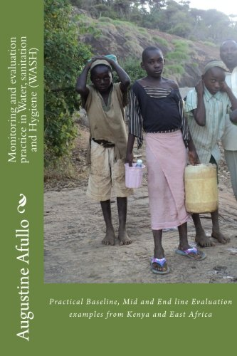 Monitoring and evaluation practice in Water, sanitation and Hygiene (WASH): Practical Baseline, Mid and End line Evaluation examples from Kenya and East Africa pdf