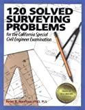 120 Solved Surveying Problems for the California Special Civil Engineer Examination (Engineering Review) 2nd (second) Edition by Boniface Ph.D. PLS, Peter R. published by Professional Publications, Inc. (2004)