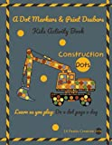 A Dot Markers & Paint Daubers Kids Activity Book Construction Dots: Learn as you play: Do a dot page a day (Transportation)
