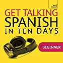 Get Talking Spanish in Ten Days Speech by Angela Howkins, Juan Kattán-Ibarra Narrated by  Teach Yourself Languages