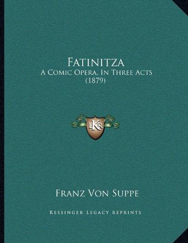 Fatinitza: A Comic Opera, In Three Acts (1879) PDF