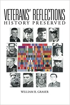 Veterans' Reflections: History Preserved by William R. Graser (2015-12-18)