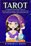 Tarot: An Essential Beginner's Guide to Psychic Tarot Reading, Tarot Card Meanings, Tarot Spreads, Numerology, and Astrology