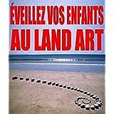 Éveillez vos enfants au Land Art: L'art à tout âge (French Edition)