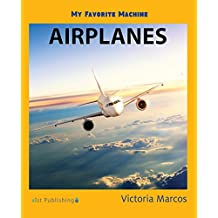 My Favorite Machine: Airplanes (My Favorite Machines)
