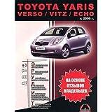 Toyota Yaris / Verso / Vitz / Echo s 2006 g. v. Benzinovye dvigateli 1.0, 1.3, 1.5 l. Dizelnye dvigateli 1.4 l. Rukovodstvo polzovatelya
