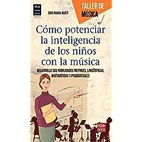 Cómo Potenciar La Inteligencia De Los Niños Con La Música. Desarrolle Sus Habilidades Motrices, Lingüísticas, Matemáticas Y Psicosociales (Taller De Musica)