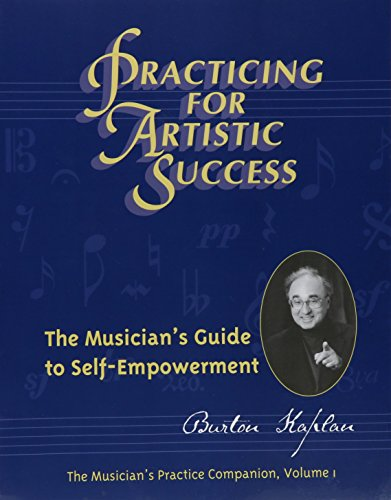 Practicing for Artistic Success: The Musician's Guide to Self-Empowerment (Vol. I) [Burton Kaplan] (Tapa Blanda)