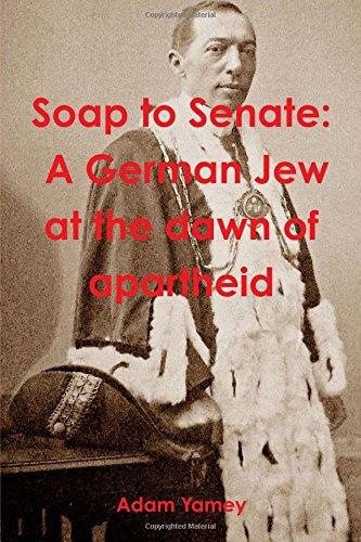 Download Soap to Senate: A German Jew at the dawn of apartheid pdf epub