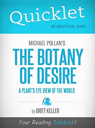 an analysis of beauty and tulips in michael pollans the botany of desire In the botany of desire, michael pollan ingeniously demonstrates how people and domesticated plants have formed beauty, intoxication, and the apple, the tulip.