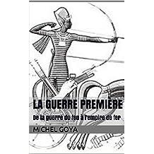 La guerre première: De la guerre du feu à l'empire de fer (Les épées) (French Edition)
