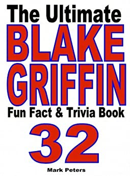 The Ultimate Blake Griffin Fun Fact And Trivia Book by [Peters, Mark]