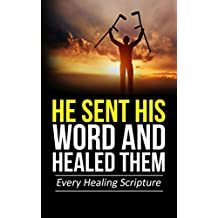 He Sent His Word And Healed Them: Every Healing Scripture (English Edition)